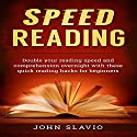 Speed Reading: Double Your Reading Speed and Comprehension Overnight with These Quick Reading Hacks for Beginners Audiobook by John Slavio Narrated by Justin Roberts