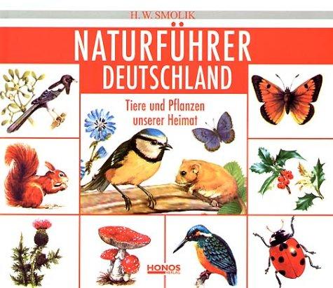 Naturführer Deutschland: Pflanzen und Tiere unserer Heimat