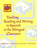 Teaching Reading and Writing in Spanish in the Bilingual Classroom, Freeman, Yvonne S. and Freeman, David E., 0435072315