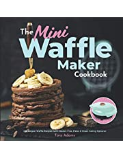 The Mini Waffle Maker Cookbook: 101 Belgian Waffle Recipes (with Gluten-Free, Paleo & Clean-Eating Options)