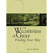 By Alan Wolfelt - Wilderness of Grief Finding Your Way by Wolfelt, Alan ( Author ) ON Sep-01-2007, Paperback