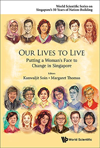 Our Lives to Live :Putting a Woman's Face to Change in Singapore (World Scientific Series on Singapore's 50 Years of Nation-Building) (Evolution Of Entrepreneurship In The 21st Century)