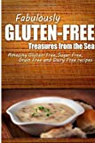 Fabulously Gluten-Free - Treasures from the Sea, Fabulously Fabulously Gluten-Free, 1499684487