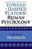 Toward a Unified Platonic Human Psychology, John Mark Reynolds, 0761828168