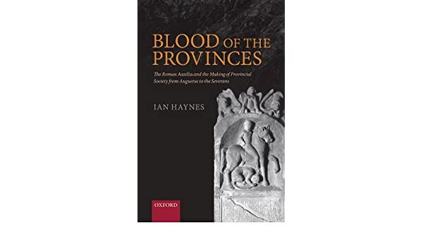 Blood of the Provinces: The Roman Auxilia and the Making of ...