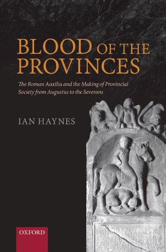 Download Blood of the Provinces: The Roman Auxilia and the Making of Provincial Society from Augustus to the Severans Pdf