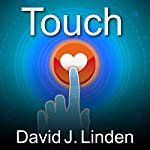 Touch: The Science of Hand, Heart, and Mind | David J. Linden