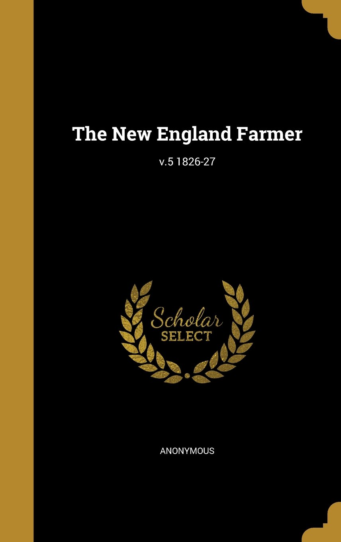 Read Online The New England Farmer; V.5 1826-27 PDF