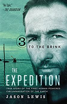 To the Brink: True Story of the First Human-Powered Circumnavigation of the Earth (The Expedition Book 3) by [Lewis, Jason]