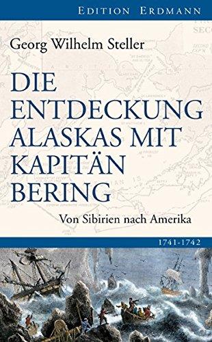 Die Entdeckung Alaskas mit Kapitän Bering: Von Sibirien nach Amerika 1741-1742