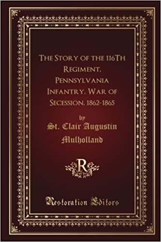 cfedd5b199390 The Story of the 116Th Regiment, Pennsylvania Infantry. War of ...