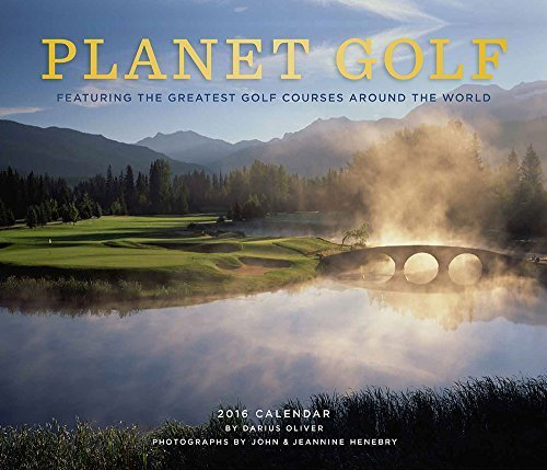 Download Planet Golf 2016 Wall Calendar: Featuring the Greatest Golf Courses Around the World by Darius Oliver (2015-08-11) pdf