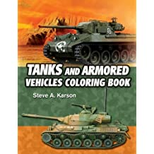 Tanks And Armored Vehicles Coloring Book: A Coloring Book Of Armored Fighting Vehicles For Boys