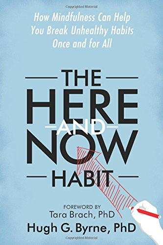 The Here-and-Now Habit: How Mindfulness Can Help You Break Unhealthy Habits Once and for All