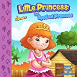 The Spoiled Princess: Teach Your Kids Not To Take Everything For Granted (CHILDREN'S BOOKS FOR KIDS) (Volume 1)
