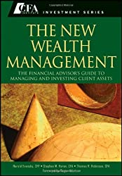 The New Wealth Management: The Financial Advisor's Guide to Managing and Investing Client Assets (CFA Institute Investments)