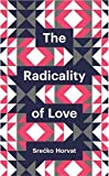 The Radicality of Love (Theory Redux)