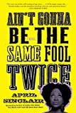 Ain't Gonna Be the Same Fool Twice