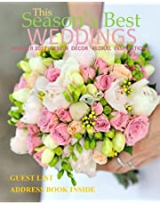 Season's Best Weddings: Summer 2017 Design Decor Floral Inspirations Bridal Gowns Bouquets Wedding Planner in all Departments with Guest List Organizer Wedding Book in all D Wedding Guest Books in all D Bridal Magazines in all Dep
