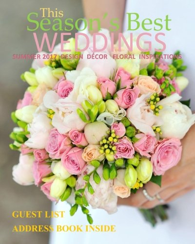 Read Online Season's Best Weddings: Summer 2017 Design Decor Floral Inspirations Bridal Gowns Bouquets Wedding Planner in all Departments with Guest List ... Books in all D Bridal Magazines in all Dep pdf epub