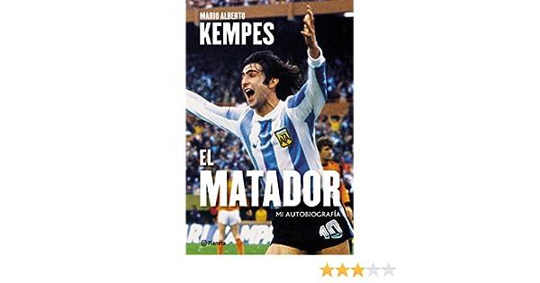 Amazon.com: El matador: Biografía (Spanish Edition) eBook: Mario Alberto kempes: Kindle Store