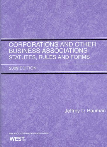Corporations and Other Business Associations: Statutes, Rules and Forms, 2009 ed. (Academic Statutes)
