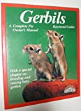 Gerbils: Everything About Purchase, Care, Nutrition, Diseases, Breeding, and Behavior/a Complete Pet Owner's Manual (Barron's Pet Care Series)