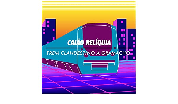 Trem Clandestino à Gramacho by Caião Relíquia on Amazon ...
