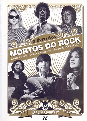 O livro dos mortos do rock: Revelações sobre a vida e a morte de sete lendas do Rock'n'Roll