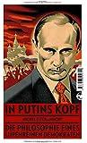 In Putins Kopf: Die Philosophie eines lupenreinen Demokraten