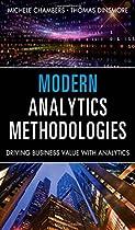Modern Analytics Methodologies: Driving Business Value with Analytics (FT Press Analytics)