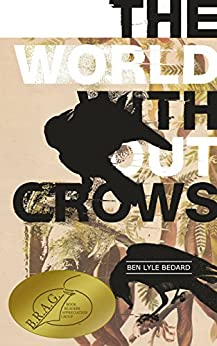 The World Without Crows by [Bedard, Ben Lyle]