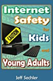 Internet Safety for Kids and Young Adults, Jeff Sechler, 1481115723