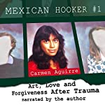 Mexican Hooker #1: Art, Love and Forgiveness After Trauma   Carmen Aguirre