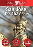 San Jose Top 103 Spots: 2015 Travel Guide to San Jose, California (California City Guides)