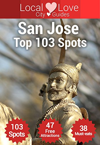 San Jose Top 103 Spots: 2015 Travel Guide to San Jose, California (California City Guides)