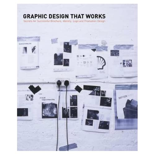 Graphic Design That Works: Secrets for Successful Brochure, Identity, Logo and Promotional Design