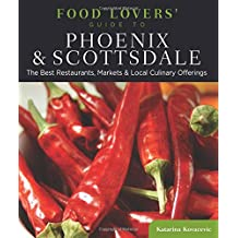 Food Lovers' Guide to® Phoenix & Scottsdale: The Best Restaurants, Markets & Local Culinary Offerings