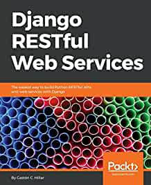 Django RESTful web services : : the easiest way to build Python RESTful APIs and web services with Django