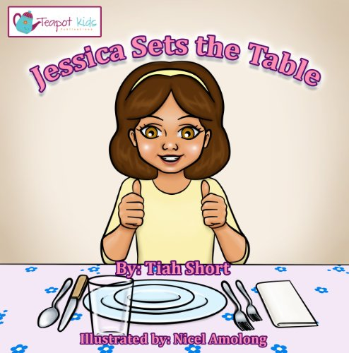 Children's Book: Jessica Sets the Table {Teach Your Child To Set The Table ages -6-8 Free Song Included}