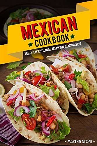 Mexican Cookbook - Truly Exceptional Mexican Cookbook: Mexican Rice and Delectable Mexican Desserts by [Stone,Martha]