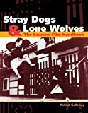 Stray Dogs & Lone Wolves: The Samurai Film Handbook
