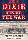 Life in Dixie During the War, Mary A. Gay, 0865547238