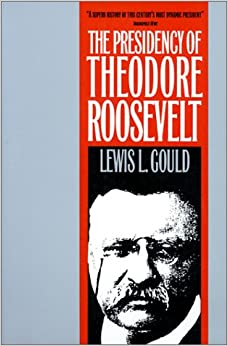The Presidency of Theodore Roosevelt American Presidency Series