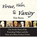 Virtue, Valor, and Vanity: The Inside Story of the Founding Fathers and the Price of a More Perfect Union Audiobook by Eric Burns Narrated by Allen O'Reilly