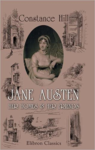 Jane Austen; Her Homes & Her Friends: Illustrations by Ellen G. Hill, and Reproductions in Photogravure, etc by Constance Hill (2005-11-30)