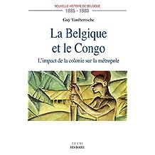 La Belgique et le Congo (1885-1980): L'impact de la colonie sur la métropole (LE CRI) (French Edition)