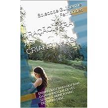 ORAÇÃO  PARA  AS  CRIANCINHAS.: ENSINE SEU FILHO OU FILHA O CAMINHO QUE DEVES SEGUIR E NUNCA MAIS DESVIARÁ DELE. (Portuguese Edition)