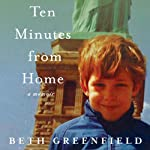 Ten Minutes from Home: A Memoir | Beth Greenfield