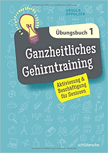 Ganzheitliches Gehirntraining Übungsbuch 1: Aktivierung ...